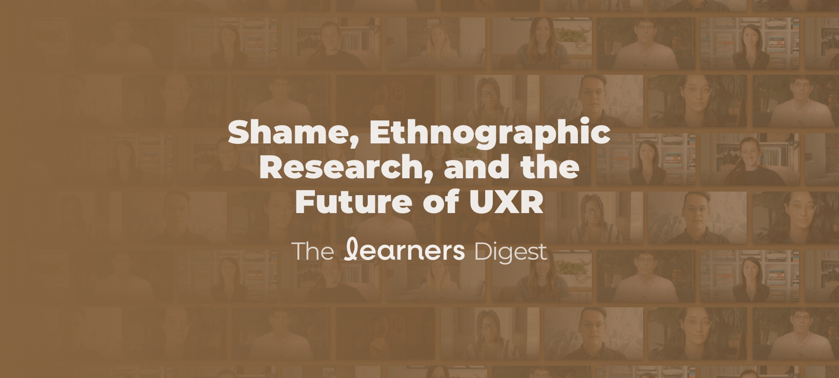 Banner for Learners Digest; Shame, Ethnographic Research, and the Future of UXR