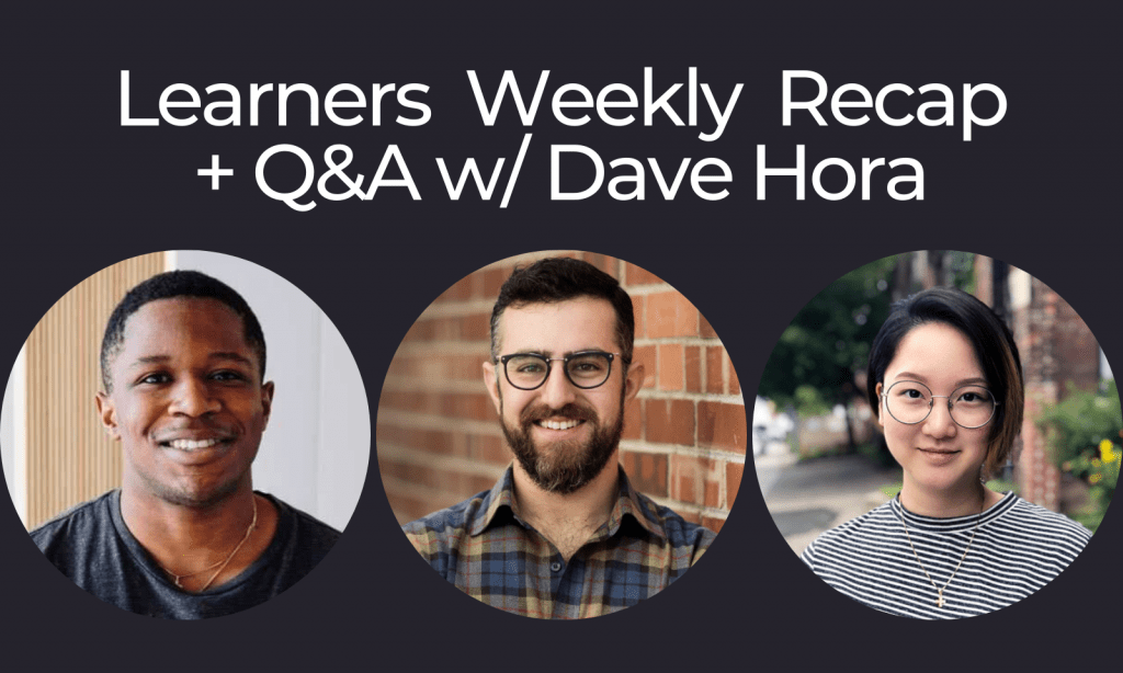 Learners Recap featuring User Experience Researcher Dave Hora