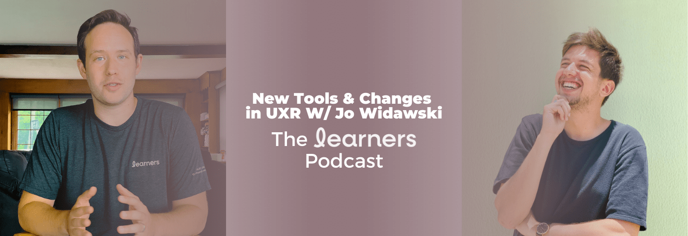 New Tools and Changes in UXR W/ Jo Widawski | Learners Podcast